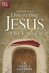 The One Year Book of Discovering Jesus in the Old Testament Kindle Edition
