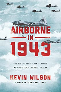 Airborne in 1943: The Daring Allied Air Campaign Over the North Sea