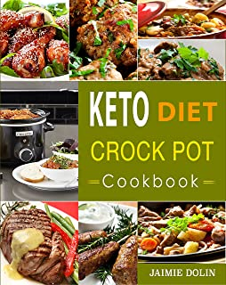 Keto Diet Crock Pot Cookbook: Lose Weight, Regain Energy and Heal Your Body - Quick, Easy and Delicious Ketogenic Diet Slow Cooker Recipes