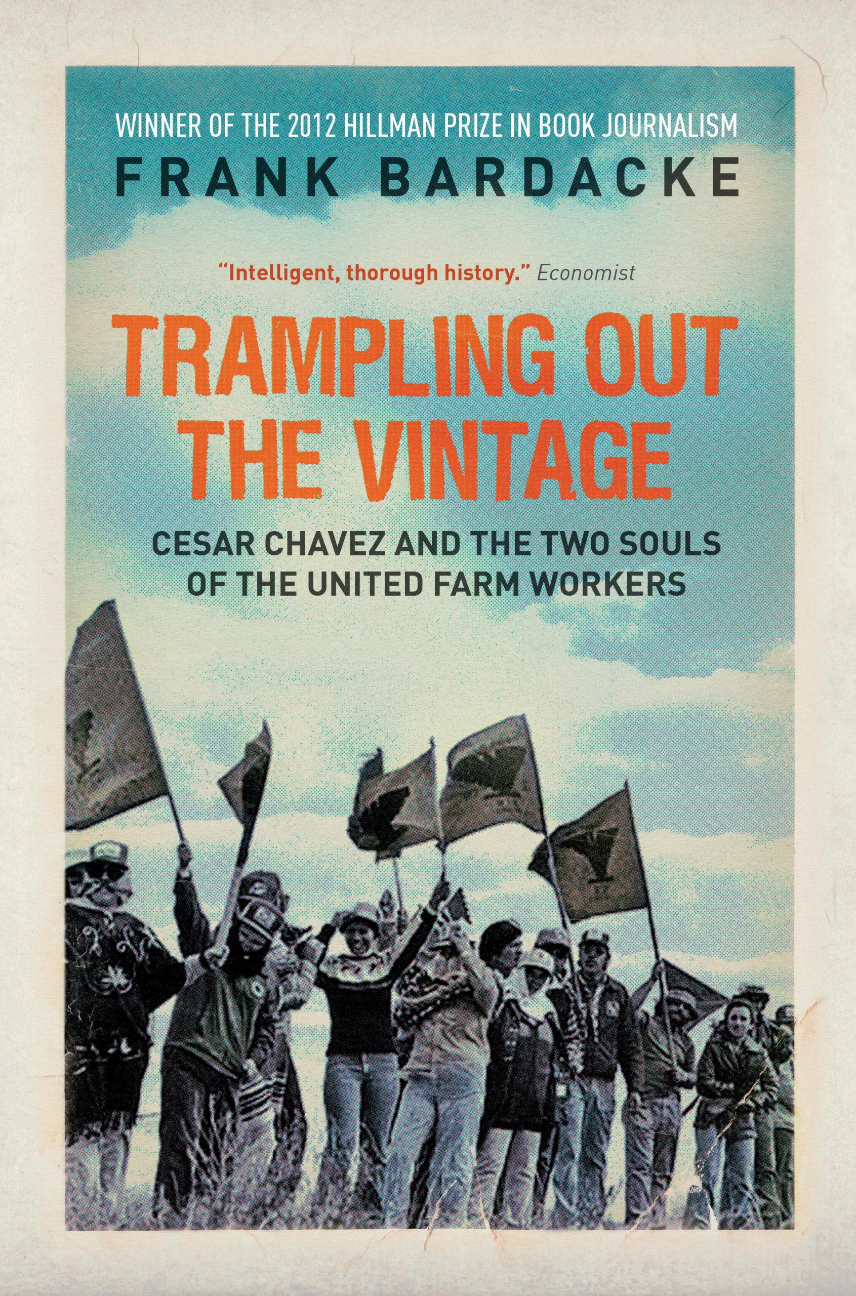 Trampling Out the Vintage: Cesar Chavez and the Two Souls of the United Farm Workers