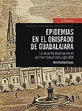 Epidemias en el obispado de Guadalajara: La muerte masiva en el primer tercio del siglo XIX (Historia) (Spanish Edition)