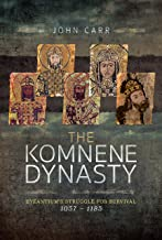 The Komnene Dynasty: Byzantium's Struggle for Survival 1057–1185