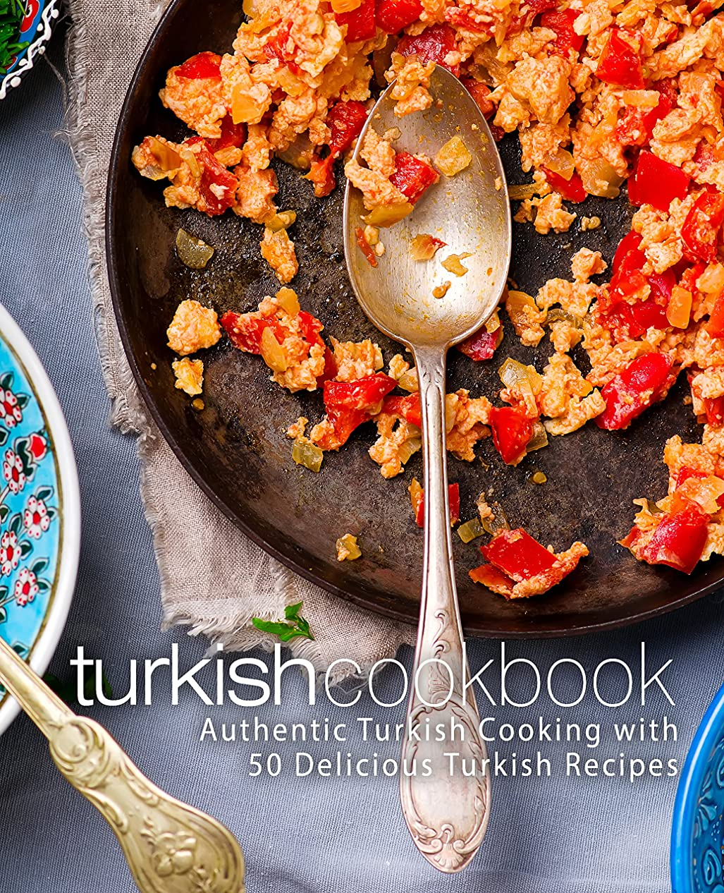 リダクター合併症報いるTurkish Cookbook: Authentic Turkish Cooking with 50 Delicious Turkish Recipes (English Edition)
