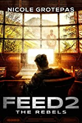Feed 2: The Rebels (A Sci Fi Thriller) (The Feeds) Kindle Edition