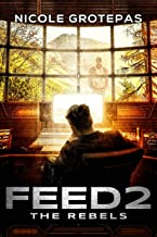 Feed 2: The Rebels (A Sci Fi Thriller) (The Feeds)
