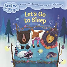 Let's Go to Sleep: A Story with Five Steps to Help Ease Your Child to Sleep (Read Me to Sleep Book 1)