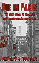 Die in Paris: The true story of France's most notorious serial killer