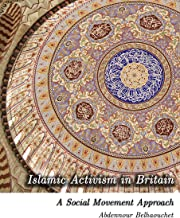 Islamic Activism in Britain: A Social Movement Theory Approach