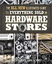 The All New Illustrated Guide to Everything Sold in Hardware Stores