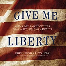 Give Me Liberty: Speakers and SpeechesThat Have Shaped America