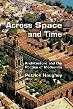 Across Space and Time: Architecture and the Politics of Modernity (English Edition)