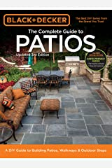 Black & Decker Complete Guide to Patios - 3rd Edition: A DIY Guide to Building Patios, Walkways & Outdoor Steps Kindle Edition