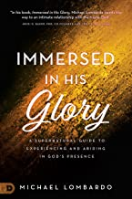 Immersed in His Glory: A Supernatural Guide to Experiencing and Abiding in God's Presence (English Edition)