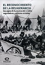 El reconocimiento de la beligerancia: Dos siglos de humanización y salida negociada en conflictos armados (Spanish Edition)