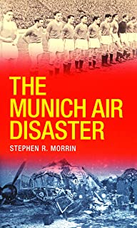 The Munich Air Disaster – The True Story behind the Fatal 1958 Crash: The Night 8 of Manchester United's 'Busby Babes' Died