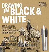 Drawing in Black & White: Creative Exercises, Art Techniques, and Explorations in Positive and Negative Design