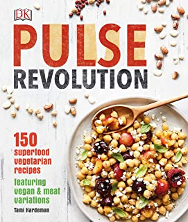 Pulse Revolution: 150 superfood vegetarian recipes featuring vegan & meat variations