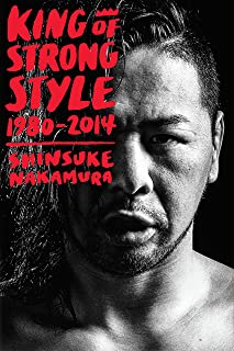 King of Strong Style: 1980-2014: 1980-2014 (English Edition)