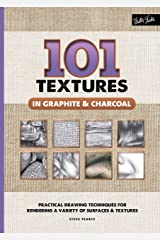 101 Textures in Graphite & Charcoal: Practical drawing techniques for rendering a variety of surfaces & textures Kindle Edition