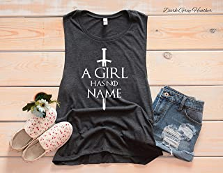 A Girl Has No Name Muscle Tank | Game of Thrones Tank | Game of Thrones Shirt | GoT Fan | Team Arya | Arya Stark | Family Stark