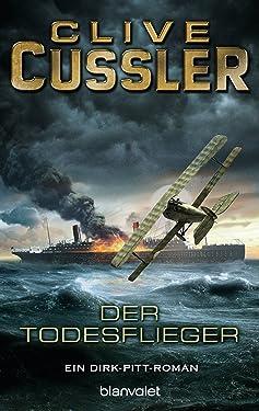 Der Todesflieger: Roman (Die Dirk-Pitt-Abenteuer 1) (German Edition)