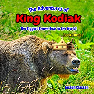 The Adventures of King Kodiak : The Biggest Brown Bear in the World – Book Three (English Edition)