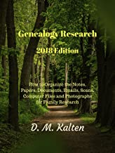Genealogy Research 2018 Edition: How to Organize the Notes, Papers, Documents, Emails, Scans, Computer Files and Photographs for Family Research