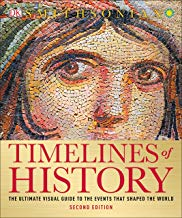 Timelines of History: The Ultimate Visual Guide to the Events That Shaped the World, 2nd Edition
