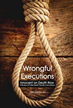 Wrongful Executions: Innocent on Death Row - A Review of False Death Penalty Convictions