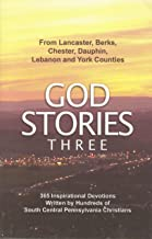 God Stories Three from Lancaster, Berks, Chester, Dauphin, Lebanon and York Counties