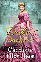The Duke's Daughter: A Clean Inspirational Historical Regency Romance: An Inspirational, Clean, Regency, Romance Featuring...