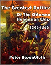 The Greatest Battles of The Ottoman Hungarian Wars