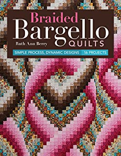Braided Bargello Quilts: Simple Process, Dynamic Designs * 16 Projects