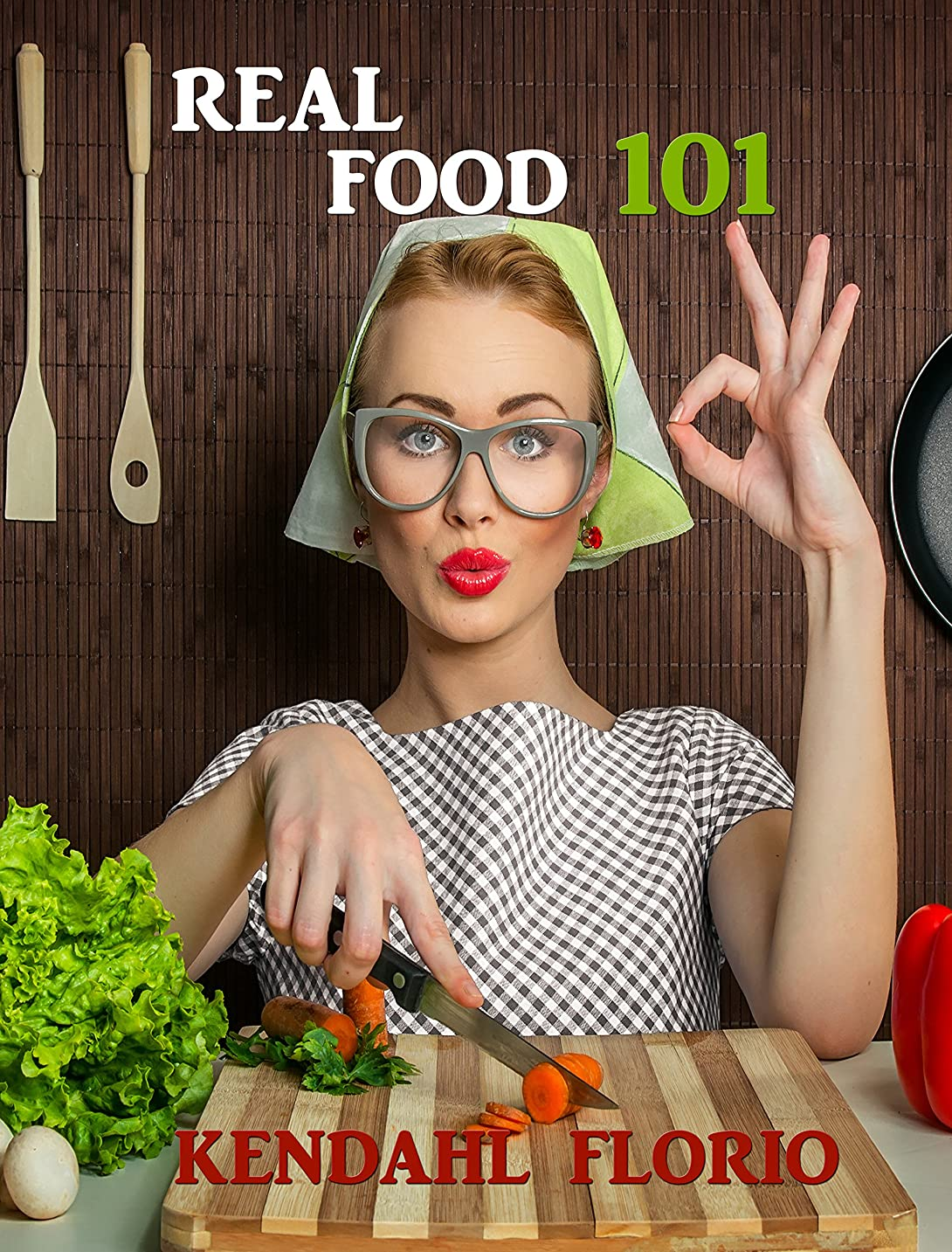 Real Food 101: Traditional Foods, Traditionally Prepared (English Edition)