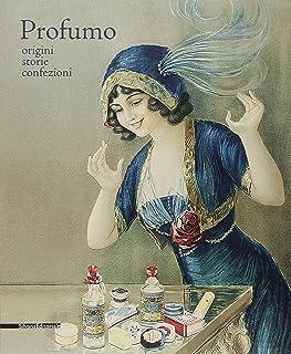 Profumo. Origini, storie, confezioni. Catalogo della mostra (Torino, 15 febbraio-21 maggio 2018). Ediz. a colori (Arte)