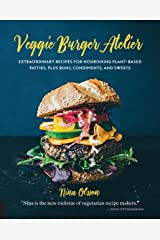 Veggie Burger Atelier: Extraordinary Recipes for Nourishing Plant-Based Patties, Plus Buns, Condiments, and Sweets (English Edition) Formato Kindle