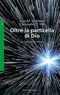 Oltre la particella di Dio: La fisica del XXI secolo (Italian Edition)
