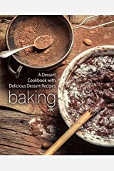 Baking: A Dessert Cookbook with Delicious Dessert Recipes Kindle Edition