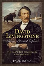 David Livingstone, Africa's Greatest Explorer: The Man, The Missionary and the Myth