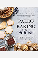 Paleo Baking at Home: The Ultimate Resource for Delicious Grain-Free Cookies, Cakes, Bars, Breads and More Kindle Edition
