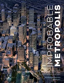 Improbable Metropolis: Houston's Architectural and Urban History (Roger Fullington Series in Architecture)