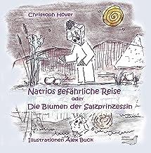 Natrios gefährliche Reise: oder Die Blumen der Salzprinzessin