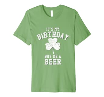 bf3b5ac91 Image Unavailable. Image not available for. Color: It's My Birthday Buy Me  A Beer Shamrock Fitted T-Shirt