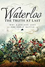 Waterloo: The Truth At Last: Why Napoleon Lost the Great Battle