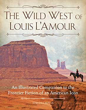 The Wild West of Louis L'Amour: An Illustrated Companion to the Frontier Fiction of an American Icon