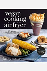 Vegan Cooking in Your Air Fryer: 75 Incredible Comfort Food Recipes with Half the Calories Kindle Edition