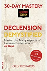 30-Day Mastery: Declension Demystified : Master the Tricky Aspects of German Declension in 30 Days (30-Day Mastery | German Edition) Kindle Edition