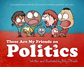 These are my Friends on Politics: A Children's Book For Adults Who Occasionally Behave Like Kids