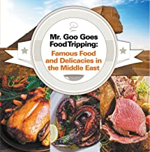 Mr. Goo Goes Food Tripping: Famous Food and Delicacies in the Middle East: Middle Eastern Food Guide for Kids (Children's Explore the World Books Book 3) (English Edition)