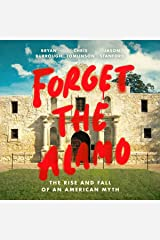 Forget the Alamo: The Rise and Fall of an American Myth Audible Audiobook